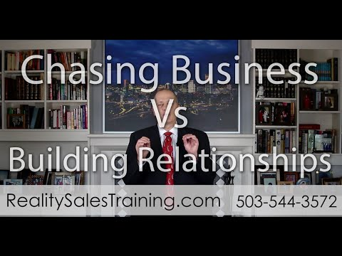 Chasing Business Vs Building Relationships - Sales Reality Check 90