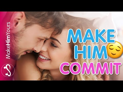 Get Him To Commit | Make Him Want To Have A Relationship With You