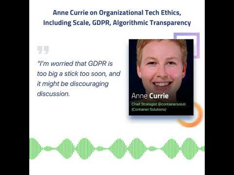 Anne Currie on Organizational Tech Ethics, Including Scale, GDPR, Algorithmic Transparency