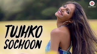 Tujhko Sochoon | Official Video | Ayaz Ismail | Vaibhav Sheth | Nipa Patel