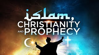 Islam, Christianity and Prophecy — Part 1