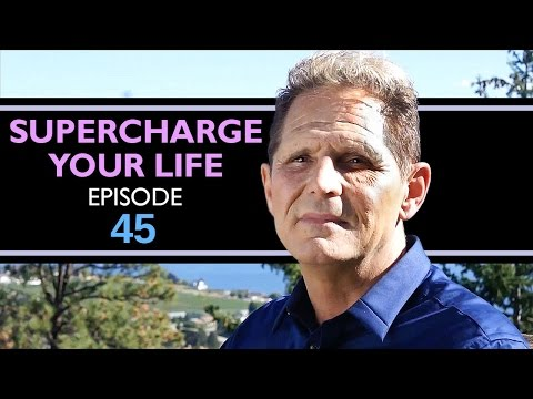 Supercharge Your Life Episode 45 -