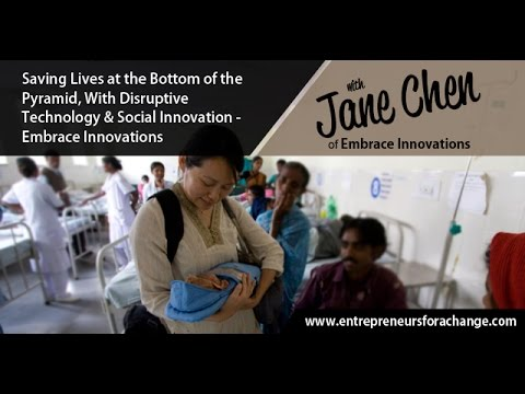 Jane Chen of Embrace Innovations - Saving Lives at the Bottom of the Pyramid