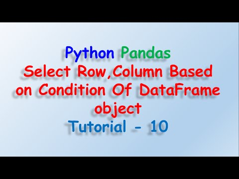 Data analysis with python and Pandas - Select Row, column based on condition Tutorial 10