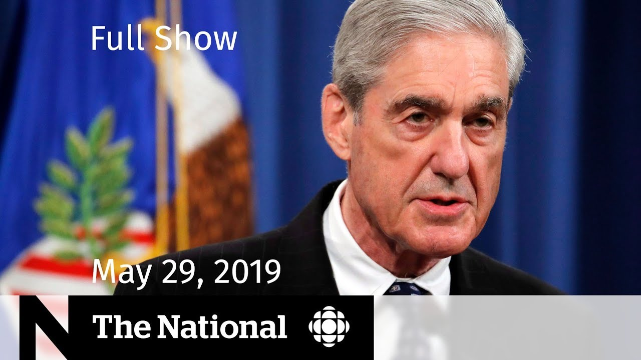 The National for May 29, 2019 — Mueller Speaks, SNC-Lavalin Trial, Heritage Minute