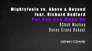 Mightyfools vs. Above & Beyond feat. Richard Bedford - Put Sun And Moon Up (R3hab Mashup) (Denny Crane Reboot)  Check out Soundcloud: https://soundcloud.com/djdennycrane  For full version download check out the download section on my facebook page:  http://www.facebook.com/djdennycrane