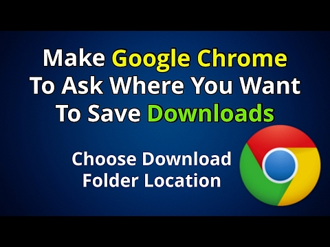 How To Get Chrome To Ask You What Location On Where To Save Downloads