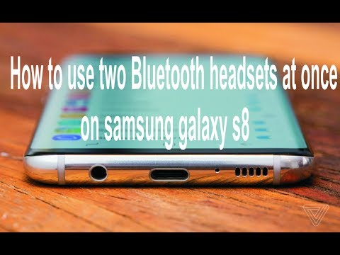 How To Use Two Bluetooth Headsets At Once On Samsung Galaxy s8