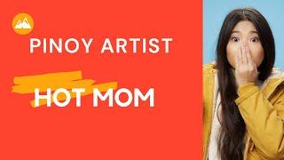 HOT MOM PINOY ARTIST