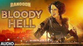 Bloody Hell Full Audio Song | Rangoon | Saif Ali Khan, Kangana Ranaut, Shahid Kapoor | T-Series