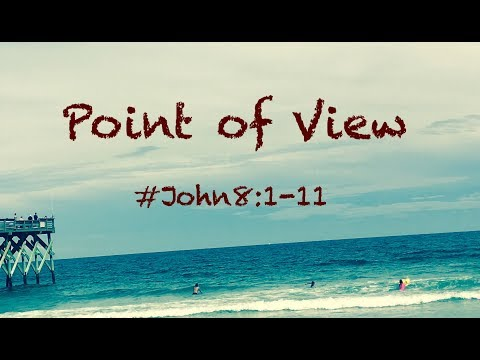 POINT OF VIEW (John 8:1-11)