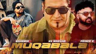 New Punjabi Songs 2015 | Muqabala | KS Makhan Ft. Bohemia | Prince G | Latest Punjabi Songs