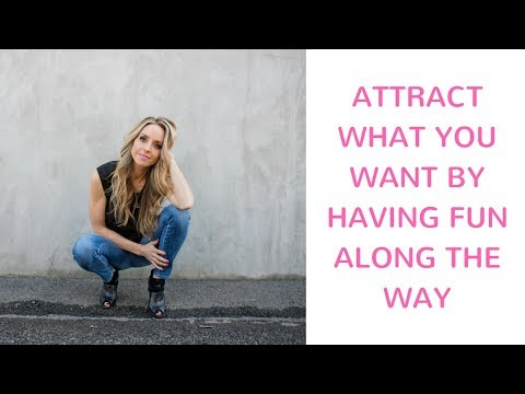 How to Manifest What You Want: Have Fun Along the Way