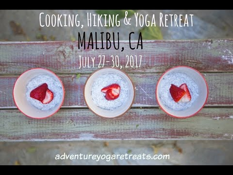 Special Announcement: Join our Cooking, Hiking & Yoga Retreat in Malibu! July 27-30, 2017