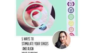 5 Ways To Stimulate Your Senses And Align Your Chakras.