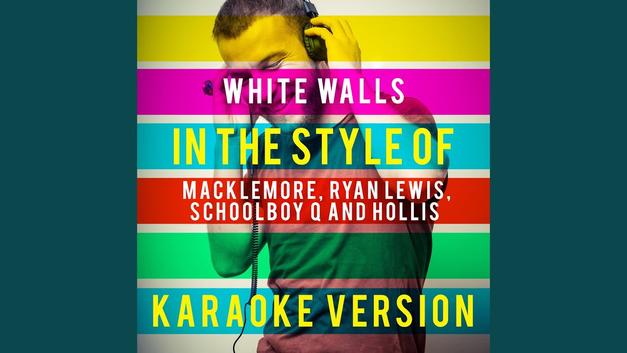 White Walls (In the Style of Macklemore, Ryan Lewis, Schoolboy Q and Hollis) (Karaoke Version)