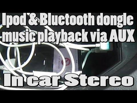 Ipod and bluetooth dongle Music playback via AUX in CAR stereo