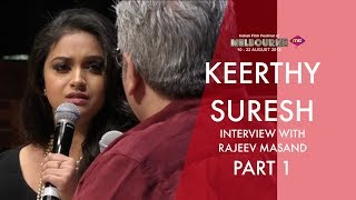 Rajeev Masand interview with Keerthy Suresh | Part 1 | Mahanati Team | IFFM 2018 | Exclusive | Me TV
