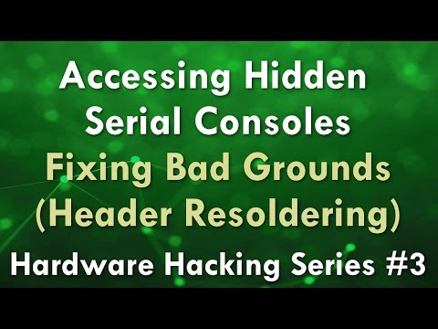 Accessing Hidden Serial Consoles - Fixing Bad Grounds - Hardware Hacking Series #3