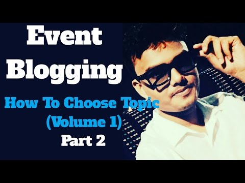 How To Choose Topic For Event Blogging|| Event Blogging Tutorial