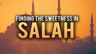 THE BEST WAY TO FIND SWEETNESS IN YOUR SALAH