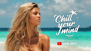 ChillYourMind Radio • 24/7 Chill Out Music - Deep House, Tropical House, Chill House, Relax, Dance