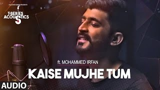 Kaise Mujhe Tum Audio Song | Mohammed Irfan |  T-Series Acoustics | Hindi Song 2017