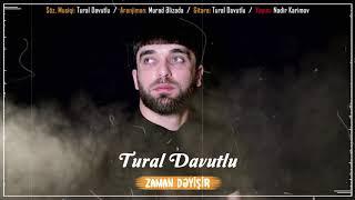 Tural Davutlu - Zaman Dəyişir 2019 / Official Audio