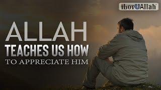 Allah Teaches Us How To Appreciate Him
