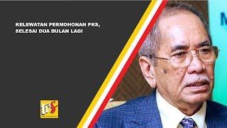 Kelewatan Permohonan PKS, Selesai Dua Bulan Lagi