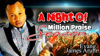 Night of A million Praise Season 1- Evang  James Arum 2017