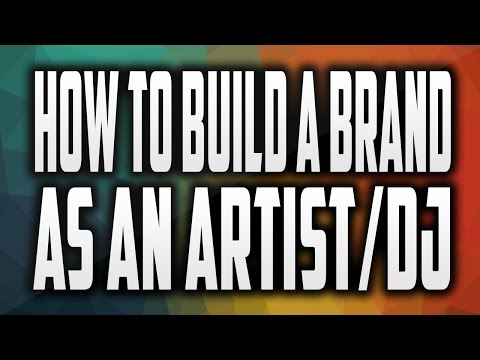 How to Build a Strong Brand as an Artist/DJ