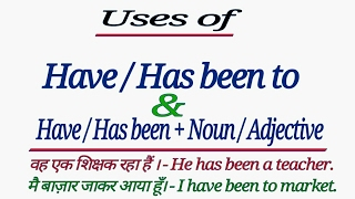 HOW TO USE - HAS / HAVE BEEN TO & HAS/ HAVE BEEN + NOUN / ADJECTIVE IN ENGLISH GRAMMAR IN HINDI