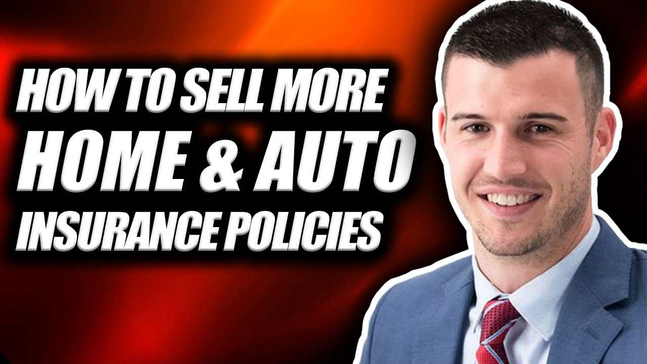 How To Sell More Home & Auto Insurance Policies!