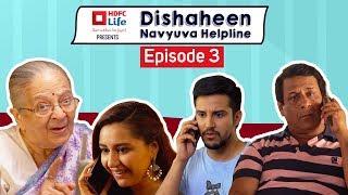 Dishaheen Navyuva Helpline For Clueless Millennials: Ep 3 ft. Sanaya Pithawalla & Pranay Pachauri