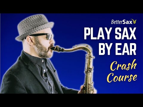 Play Sax by Ear - Crash Course (Enroll for Free)