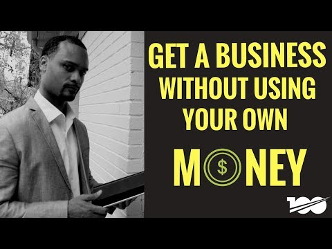 How To Start A Business Without Using Your Own Money