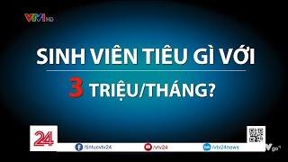 Sinh viên tiêu 3 triệu/tháng liệu có đủ?| VTV24
