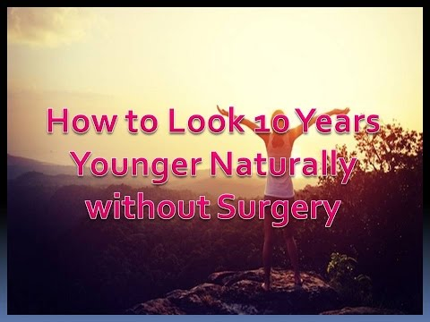 How to Look 10 Years Younger Naturally without Surgery