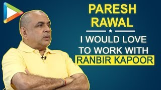 """Paresh Rawal: """"I would love to work with Ranbir Kapoor again""""   Rapid Fire"""