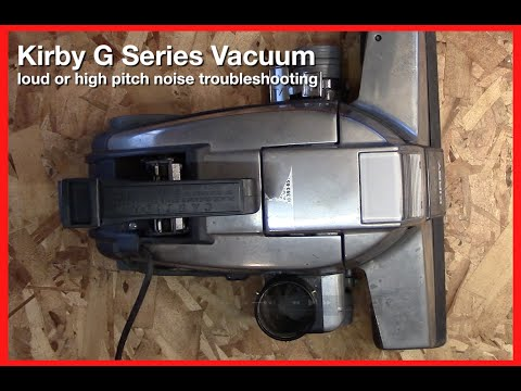 Kirby Vacuum Making Loud Noise Troubleshoot Fix