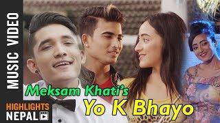 Yo K Bhayo   New Nepali Pop Song 2017/2074   Meksam Khati