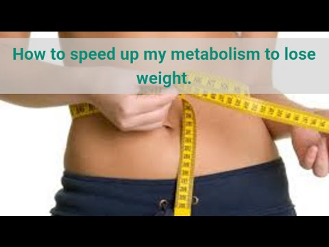 How to speed up my metabolism to lose weight