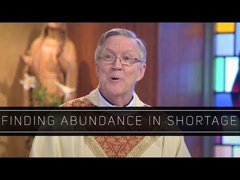 Finding Abundance in Shortage | Homily: Father Philip Dabney
