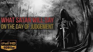 What Satan Will Say On The Day Of Judgement | Must Watch