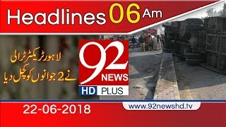 News Headlines | 6:00 AM | 22 June 2018 | 92NewsHD