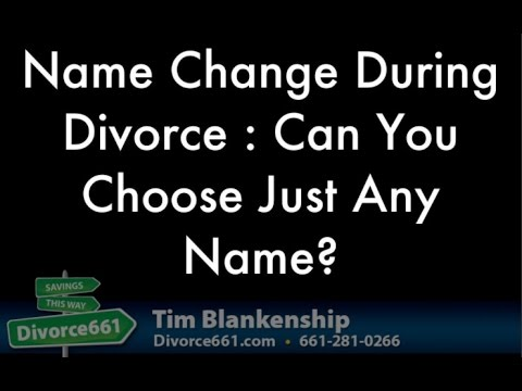 Name Change During Divorce : Can You Choose Any Name?