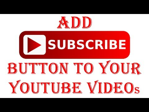 How To Add A Subscribe Button To All Videos On Your Youtube Channel In 2017