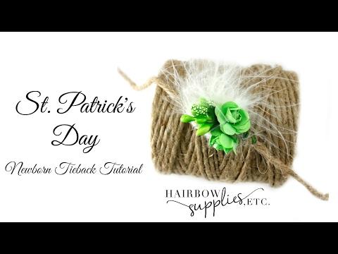St. Patrick's Day Newborn Tieback Tutorial - Hairbow Supplies, Etc.