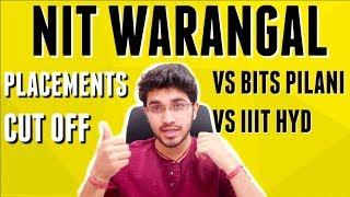 NIT WARANGAL | PLACEMENTS | CUT OFF | VS BITS PILANI VS IIIT HYDERABAD